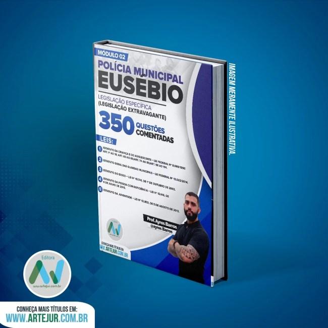 350 Questões Comentadas da Legislação Especifica – Leg. Extravagante – Prefeitura Municipal Eusébio – Módulo 02 – Ayres Barros