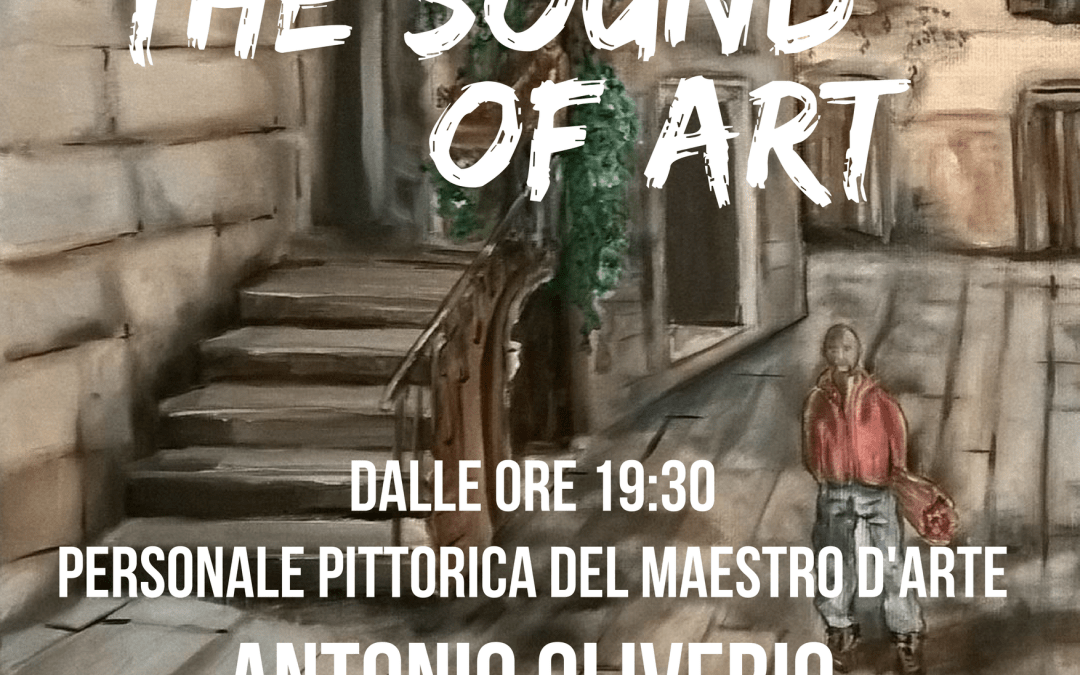 The Sound of Art: personale del maestro d'arte Antonio Oliverio