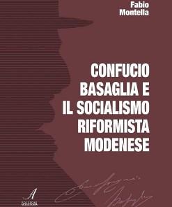 Confucio Basaglia e il Socialismo riformista modenese, Fabio Montella, Modena