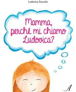 Mamma, perché mi chiamo Ludovica?, Edizioni Artestampa, ragazzi