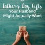 15 Father S Day Gifts Your Husband Might Actually Want
