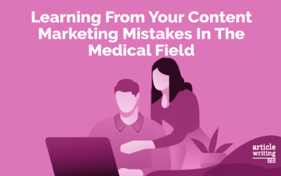 Learning From Your Content Marketing Mistakes In The Medical Field