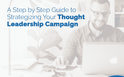 A Step By Step Guide to Strategizing Your Thought Leadership Campaign