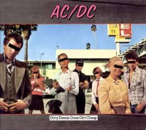 (AC/DC – Dirty Deeds Done Dirt Cheap)
