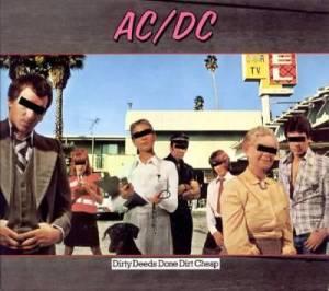 (AC/DC – Dirty Deeds Done Dirt Cheap)