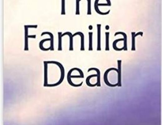 The Familiar Dead: Spiritualism and Ghosts in American Cultureby Megan Weiss