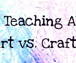 On Teaching Art:  Art vs. Craft