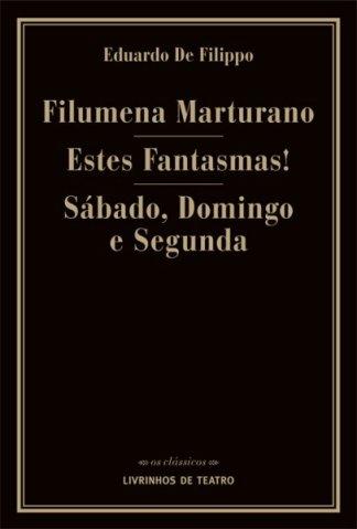 FILUMENA MARTURANO/ ESTES FANTASMAS!/ SÁBADO, DOMINGO E SEGUNDA