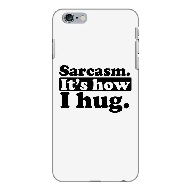 Custom Sarcasm. It's How I Hug Iphone 6 Plus/6s Plus Case
