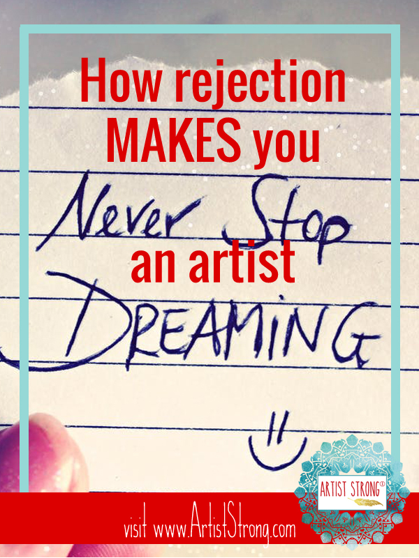 A Problem All Artists Face: Dealing with Rejection, how rejection will make you a better artist, how to handle rejection as an artist,