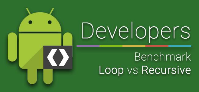 [Dev] ใช้คำสั่ง Loop กับการเขียน Recursive บน Android แบบไหนดีกว่ากันนะ