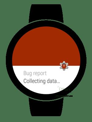 หน้าจอ Android Wear แสดงผลให้ทราบว่ากำลังเก็บข้อมูล Bug Report