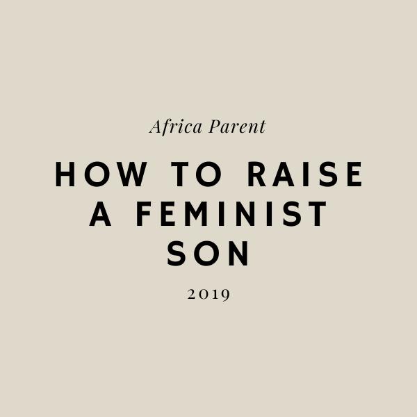 how to raise a feminist son africa parent