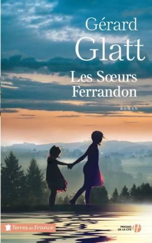 Gérard Glatt Les Sœurs Ferrandon (Presses de la Cité – 2017)
