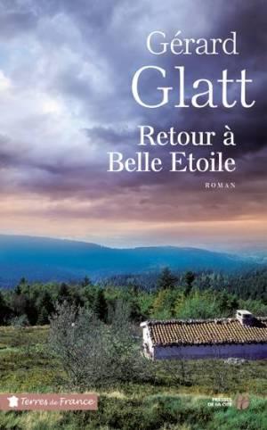 Gérard Glatt Retour à Belle Etoile (Presses de la Cité – 2016)