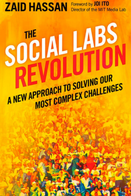 Social Labs Revolution: A New Approach to Solving Complex Problems by Zaid Hassan