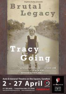 Brutal Legacy: Daphne Kuhn and Lesedi Job present Tracy Going's Brutal Legacy directed by Lesedi Job starring Natasha Sutherland with Charlie Bougenon and Jessica Wolhuter from 2-27 April 2019.