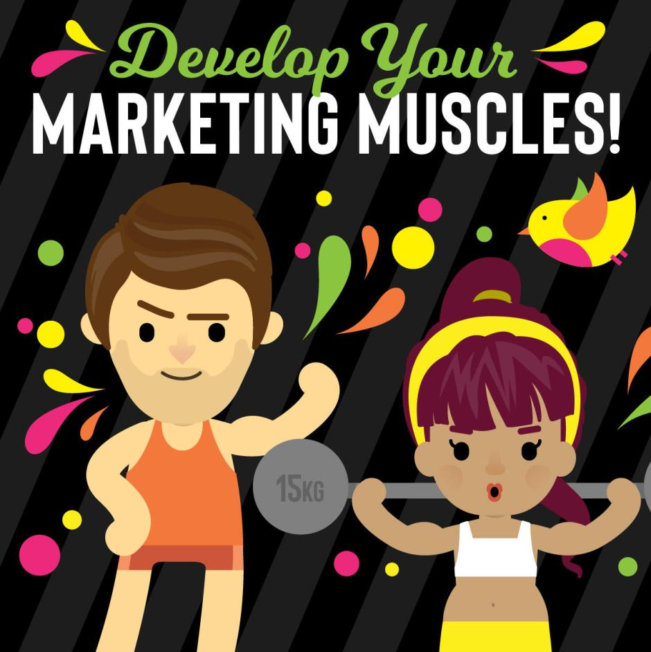 Develop Your Marketing Muscles