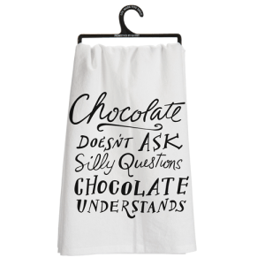 Chocolate Doesn't Ask Silly Questions Chocolate Understands Dish Towel