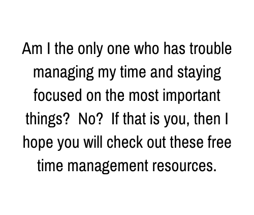 Am I the only one who has trouble managing my time and staying focused on the most important things? No? If that is you, then I hope you will check out these free time management resources.