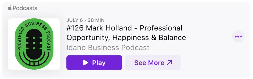 Idaho Business Podcast: Mark K. Holland - Professional Opportunity, Happiness & Balance 1