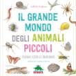 il grande mondo degli animali piccoli editoriale scienza