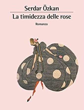 La timidezza delle rose di Serdar Özkan – Recensione Libroterapica