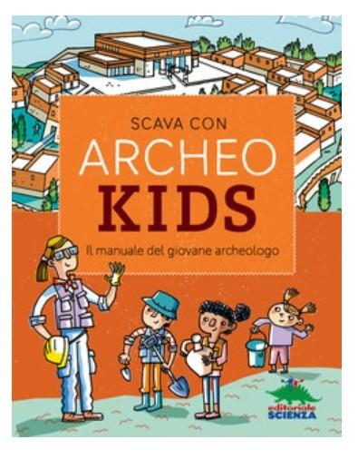 Scava con Archeokids. Il manuale del giovane archeologo