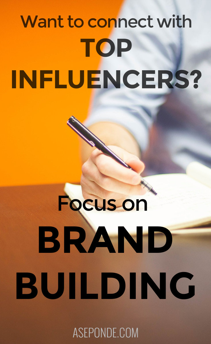 Want to connect with top influencers? Focus on brand building