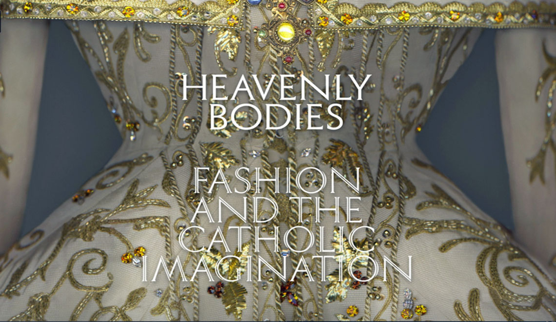 Heavenly Bodies: Fashion and the Catholic Imagination