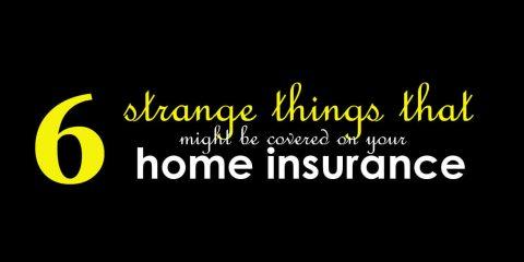 6 Strange Things Covered On Home Insurance