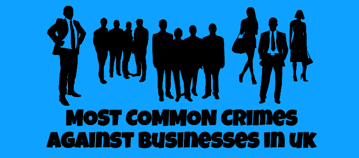Crimes Against Businesses In UK