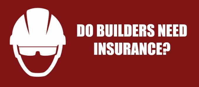 Do Builders Need Insurance
