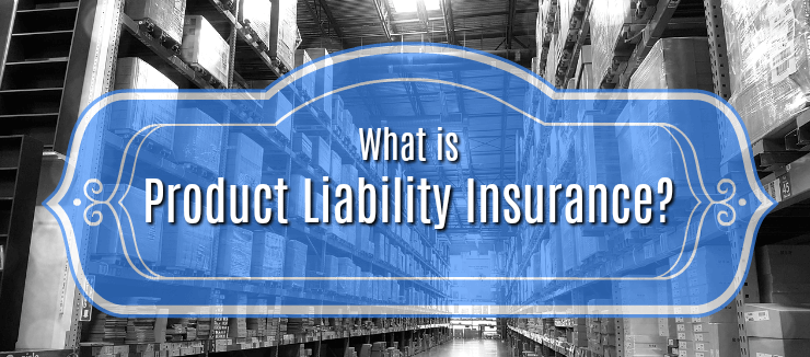 What Is Product Liability Insurance