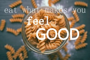 Eat what makes you feel good