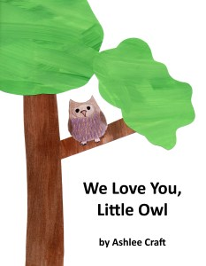 We Love You, Little Owl by Ashlee Craft