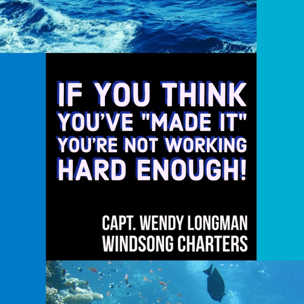 "If you think you've ""made it"" you're not working hard enough! - Captain Wendy Longman of Windsong Charters in New Port Richey, FL"