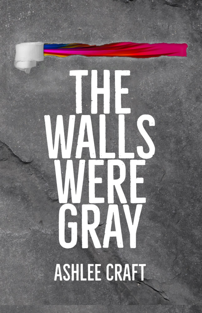 The Walls Were Gray by Ashlee Craft