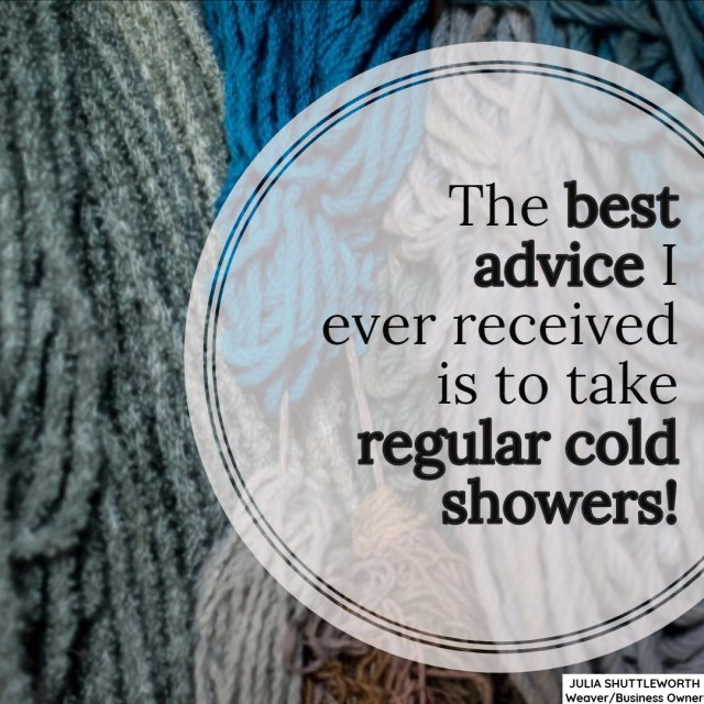 The best advice I ever received is to take regular cold showers!!