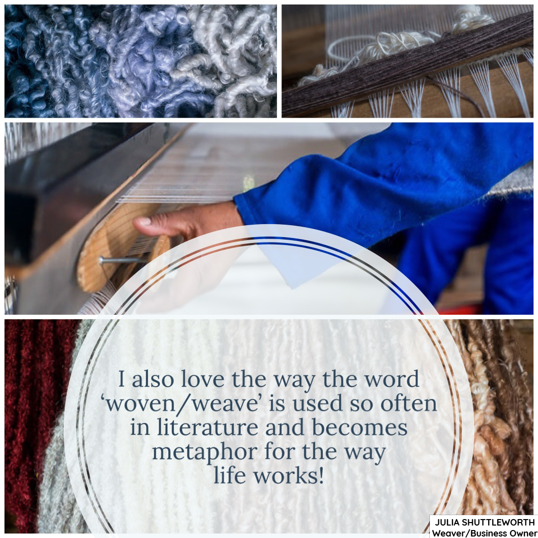 I also love the way the word 'woven/weave' is used so often in literature and becomes metaphor for the way life works!