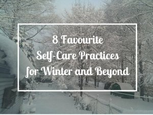 8 Favourite Self-Care Practices for Winter and Beyond