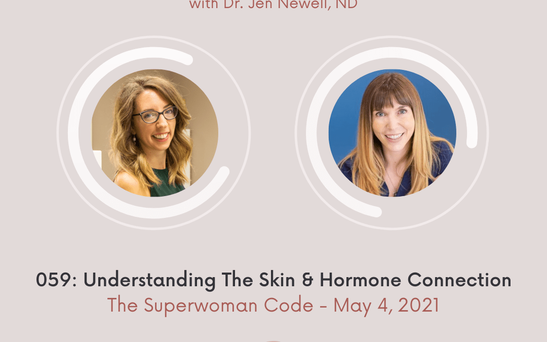 059: Understanding The Skin & Hormone Connection With Dr. Jen Newell, ND