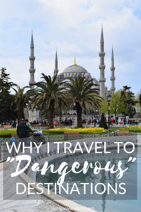 Why I Travel to Dangerous Destinations