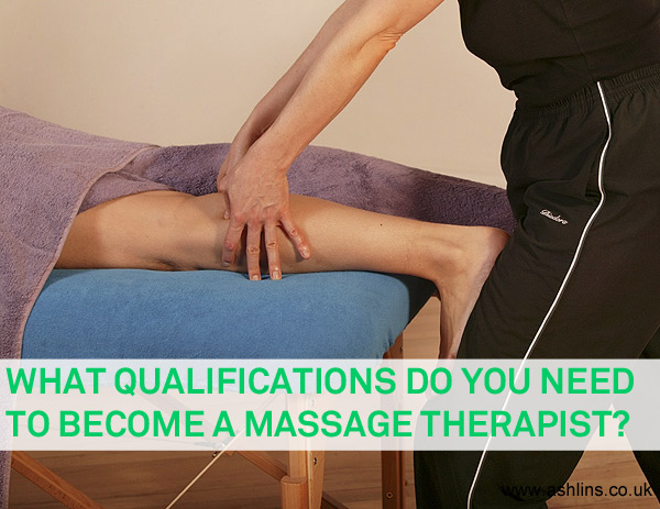 What Qualifications and Training do you need to be a Massage Therapist?