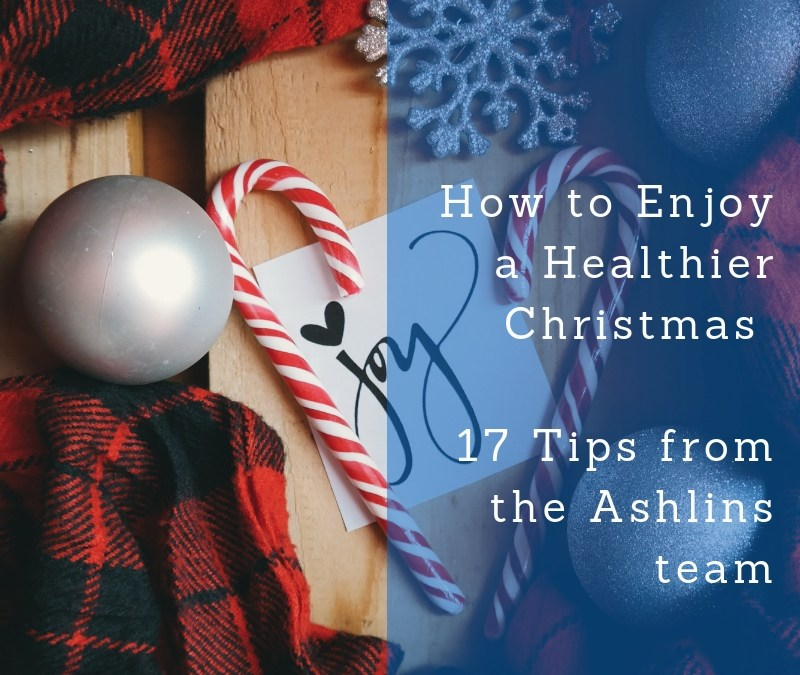 How to Enjoy a Healthier Christmas, 17 Tips from our Team