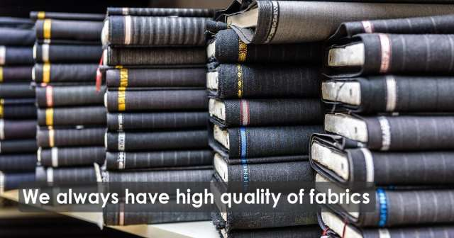 We always have high quality of fabrics