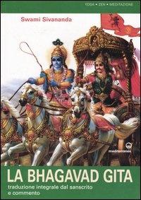 La Bhagavad Gita. Traduzione integrale dal sanscrito e commento. Swami Sivananda