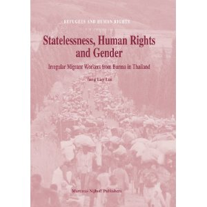 Statelessness, Human Rights And Gender Irregular Migrant Workers from Burma in Thailand (Refugees and Human Rights)