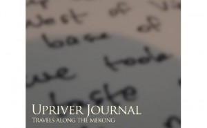 Upriver Journal Travels Along the Mekong