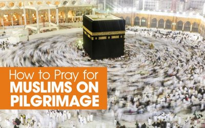 Days of the Hajj: How to Pray for Muslims on Pilgrimage